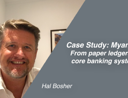 Case Study: Myanmar  From paper ledgers to core banking systems